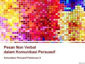 Pesan Non Verbal dalam Komunikasi Persuasif Pertemuan 9