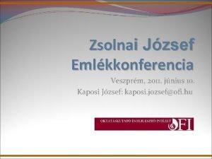 Zsolnai Jzsef Emlkkonferencia Veszprm 2011 jnius 10 Kaposi