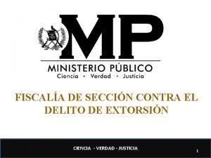 FISCALA DE SECCIN CONTRA EL DELITO DE EXTORSIN