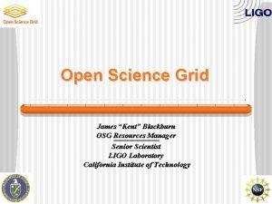 Open Science Grid James Kent Blackburn OSG Resources