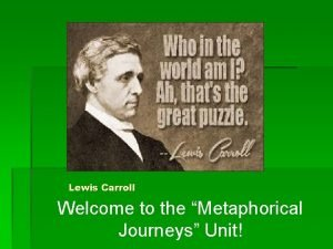 Lewis Carroll Welcome to the Metaphorical Journeys Unit