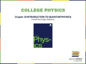 COLLEGE PHYSICS Chapter 29 INTRODUCTION TO QUANTUM PHYSICS