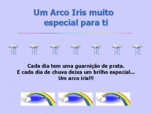 Um Arco Iris muito especial para ti Cada