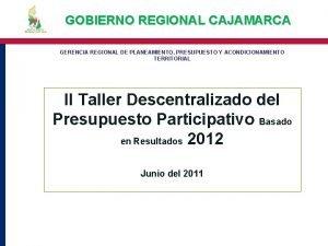 GOBIERNO REGIONAL CAJAMARCA GERENCIA REGIONAL DE PLANEAMIENTO PRESUPUESTO