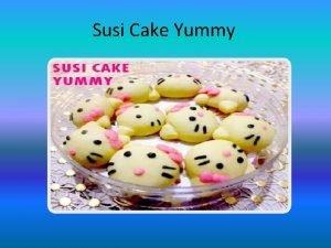 Susi Cake Yummy Latar Belakang Pada saat ini