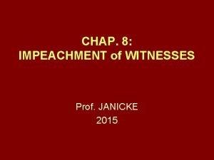 CHAP 8 IMPEACHMENT of WITNESSES Prof JANICKE 2015