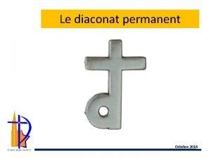 Le diaconat permanent Octobre 2016 Le diaconat permanent