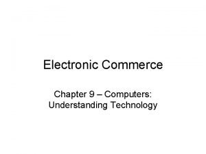 Electronic Commerce Chapter 9 Computers Understanding Technology Electronic