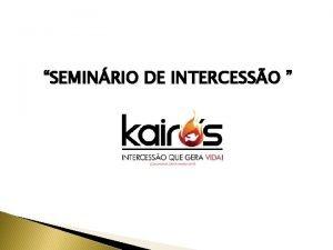 SEMINRIO DE INTERCESSO SEMINRIO DE INTERCESSO Histria da
