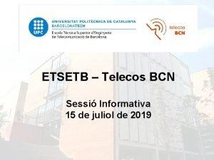ETSETB Telecos BCN Sessi Informativa 15 de juliol