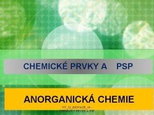 CHEMICK PRVKY A PSP ANORGANICK CHEMIE VY32INOVACE14 CHEMICK