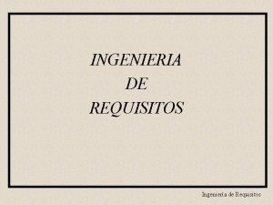 INGENIERIA DE REQUISITOS Ingeniera de Requisitos Contexto Crisis