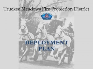 Truckee Meadows Fire Protection District DEPLOYMENT PLAN Goals
