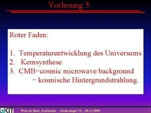 Vorlesung 5 Roter Faden 1 Temperaturentwicklung des Universums