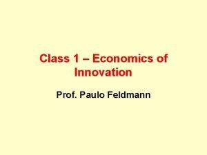 Class 1 Economics of Innovation Prof Paulo Feldmann