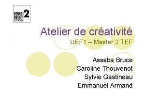 Atelier de crativit UEF 1 Master 2 TEF