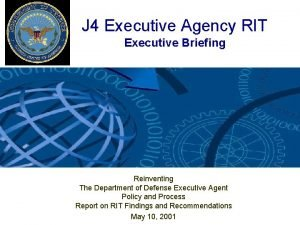 J 4 Executive Agency RIT Executive Briefing Reinventing