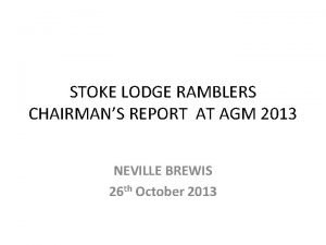 STOKE LODGE RAMBLERS CHAIRMANS REPORT AT AGM 2013