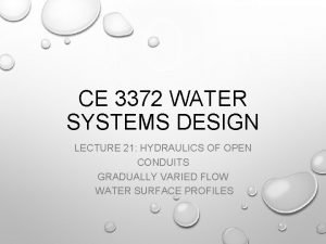 CE 3372 WATER SYSTEMS DESIGN LECTURE 21 HYDRAULICS