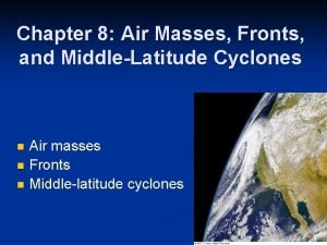 Chapter 8 Air Masses Fronts and MiddleLatitude Cyclones