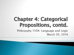 Chapter 4 Categorical Propositions contd Philosophy 1504 Language