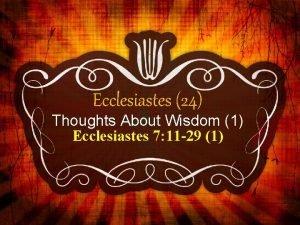 Ecclesiastes 24 Thoughts About Wisdom 1 Ecclesiastes 7