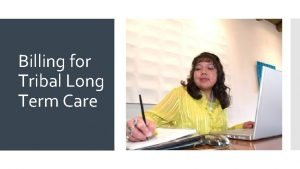 Billing for Tribal Long Term Care Accurate Billing
