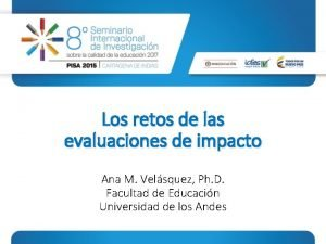 Los retos de las evaluaciones de impacto Ana