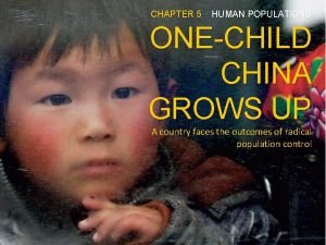 CHAPTER 5 HUMAN POPULATIONS ONECHILD CHINA GROWS UP