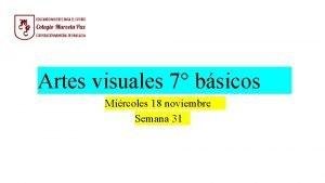Artes visuales 7 bsicos Mircoles 18 noviembre Semana