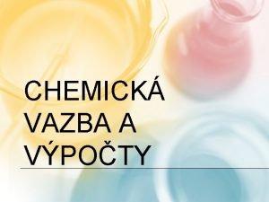 CHEMICK VAZBA A VPOTY VZNIK CHEMICK VAZBY Ve