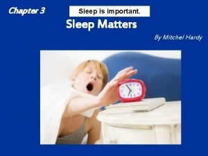 Chapter 3 Sleep is important Sleep Matters By
