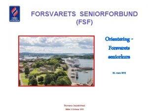 FORSVARETS SENIORFORBUND FSF Orientering Forsvarets seniorkurs 20 mars