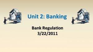 Unit 2 Banking Bank Regulation 3222011 Financial Institutions