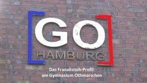 Das FranzsischProfil am Gymnasium Othmarschen Franzsisch bringt Vielfalt
