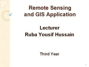 Remote Sensing and GIS Application Lecturer Ruba Yousif