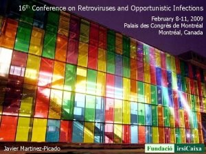 16 th Conference on Retroviruses and Opportunistic Infections