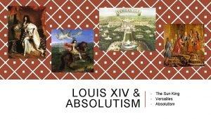 LOUIS XIV ABSOLUTISM The Sun King Versailles Absolutism