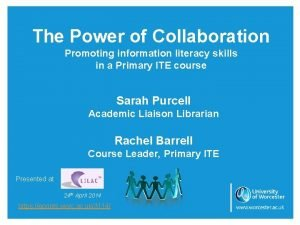 The Power of Collaboration Promoting information literacy skills