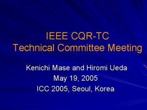 IEEE CQRTC Technical Committee Meeting Kenichi Mase and