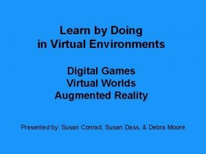 Learn by Doing in Virtual Environments Digital Games