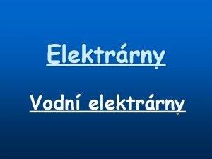 Elektrrny Vodn elektrrny Obecn informace Vodn energie pat