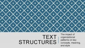 TEXT STRUCTURES The impact of organizational patterns on