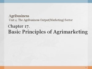 Agribusiness Unit 4 The Agribusiness OutputMarketing Sector Chapter