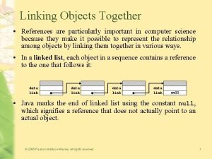 Linking Objects Together References are particularly important in