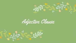 Adjective Clause Definition of Clause klausa adalah kelompok