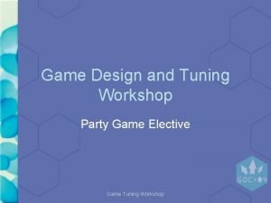 Game Design and Tuning Workshop Party Game Elective