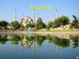 Istanbul Istanbul is historically known as Byzantium and