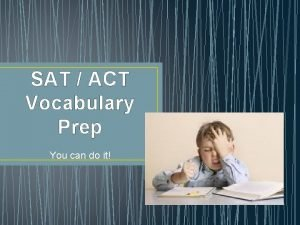 SAT ACT Vocabulary Prep You can do it