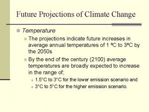 Future Projections of Climate Change Temperature The projections